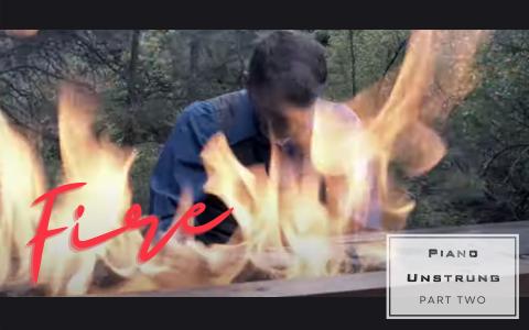 Piano Unstrung - Part 2: Fire