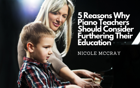 5 Reasons Why Piano Teachers Should Consider Furthering Their Education (Maybe Taking Lessons Themselves)